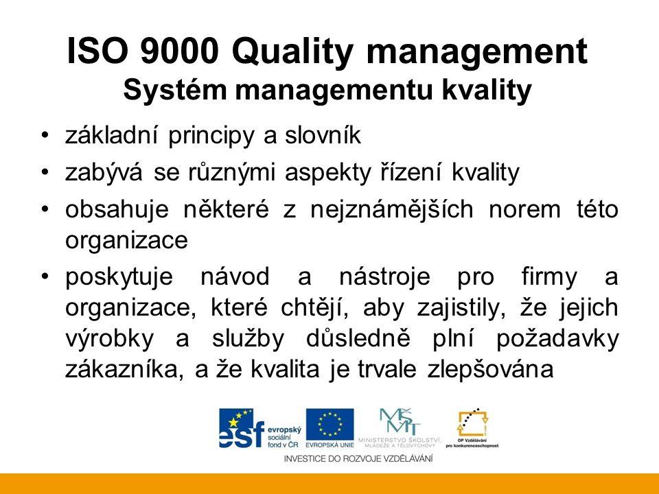 """ISO 9000 Quality management Systém managementu kvality Existuje mnoho standardů v """"rodině ISO 9000, např.: ISO 9000:2005 - zahrnuje základní pojmy a jazyk ISO 9001:2009 - stanovuje požadavky na systém managementu jakosti a na systém řízení kvality ISO 9004:2009 - se zaměřuje na to, jak udělat systém řízení kvality efektivnější a účelnější ISO 19011:2003 - stanovuje pokyny pro interní a externí audity systémů managementu jakosti"""