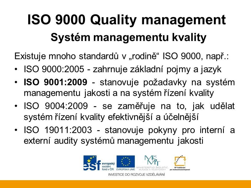 """ISO 9000 Quality management Systém managementu kvality Existuje mnoho standardů v """"rodině"""" ISO 9000, např.: ISO 9000:2005 - zahrnuje základní pojmy a"""