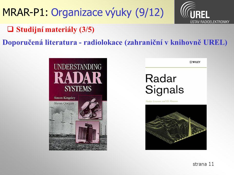strana 11 MRAR-P1: Organizace výuky (9/12)  Studijní materiály (3/5) Doporučená literatura - radiolokace (zahraniční v knihovně UREL)