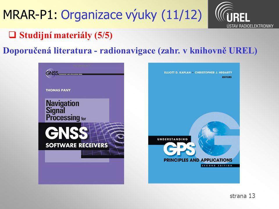 strana 13 MRAR-P1: Organizace výuky (11/12)  Studijní materiály (5/5) Doporučená literatura - radionavigace (zahr. v knihovně UREL)