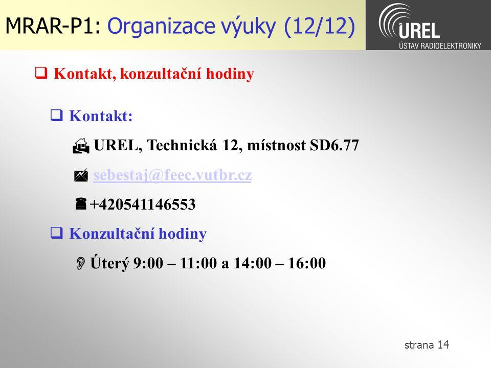 strana 14 MRAR-P1: Organizace výuky (12/12)  Kontakt, konzultační hodiny  Kontakt:  UREL, Technická 12, místnost SD6.77  sebestaj@feec.vutbr.czseb