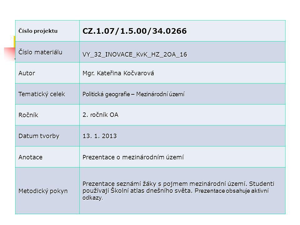 Číslo projektu CZ.1.07/1.5.00/34.0266 Číslo materiálu VY_32_INOVACE_KvK_HZ_2OA_16 Autor Mgr. Kateřina Kočvarová Tematický celek Politická geografie –