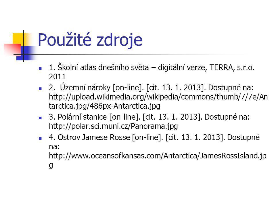 Použité zdroje 1. Školní atlas dnešního světa – digitální verze, TERRA, s.r.o. 2011 2. Územní nároky [on-line]. [cit. 13. 1. 2013]. Dostupné na: http: