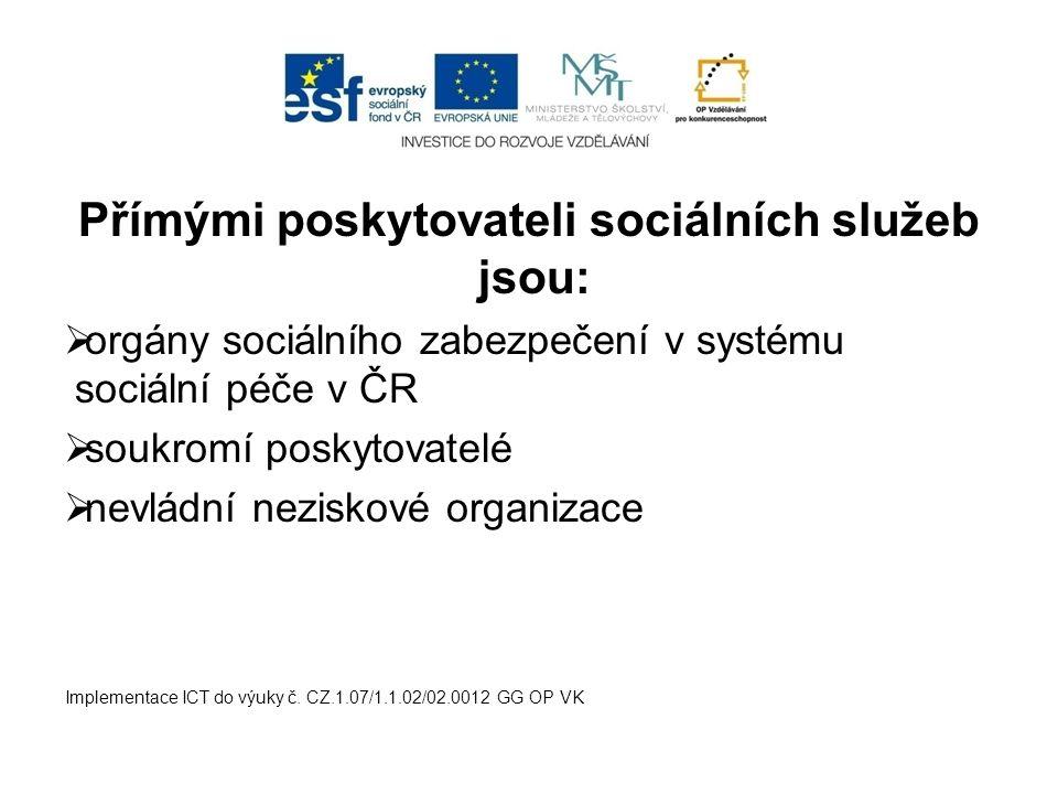 Přímými poskytovateli sociálních služeb jsou:  orgány sociálního zabezpečení v systému sociální péče v ČR  soukromí poskytovatelé  nevládní neziskové organizace Implementace ICT do výuky č.
