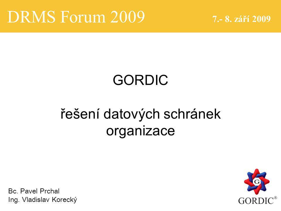 DRMS Forum 2009 7.- 8. září 2009 GORDIC řešení datových schránek organizace Bc.