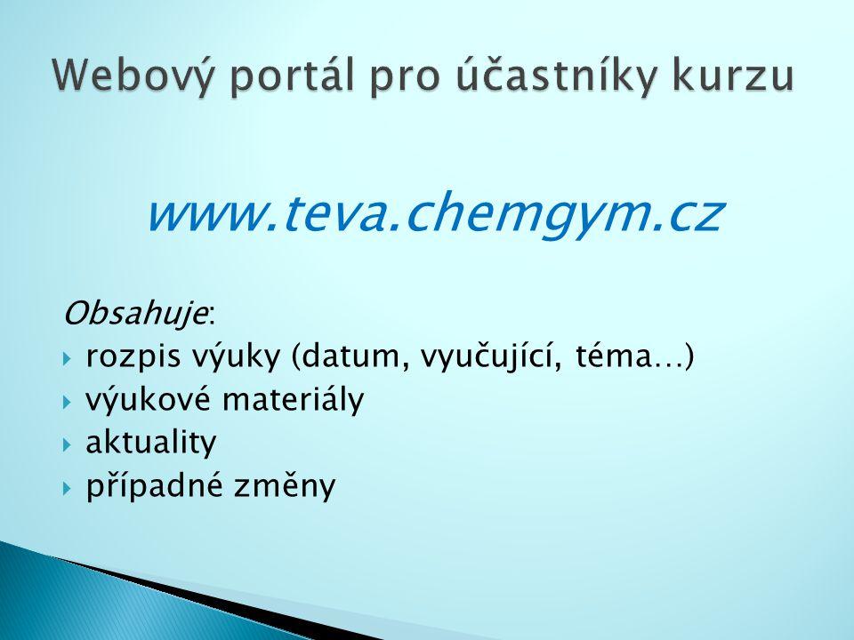 www.teva.chemgym.cz Obsahuje:  rozpis výuky (datum, vyučující, téma…)  výukové materiály  aktuality  případné změny