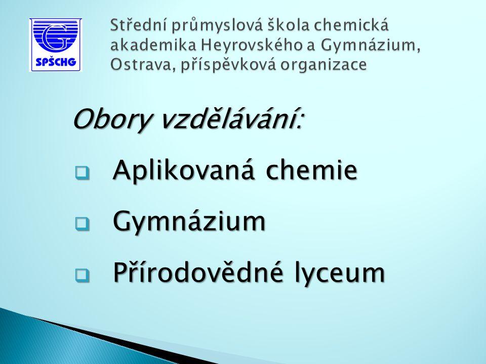 Obory vzdělávání:  Aplikovaná chemie  Gymnázium  Přírodovědné lyceum