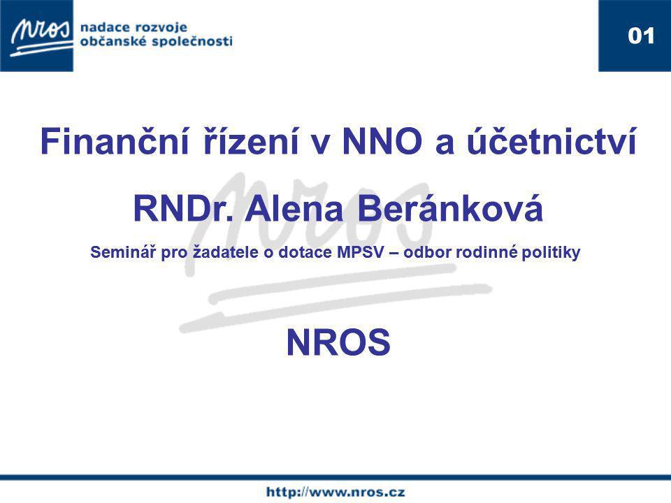 Finanční řízení v NNO a účetnictví RNDr. Alena Beránková NROS Seminář pro žadatele o dotace MPSV – odbor rodinné politiky 01