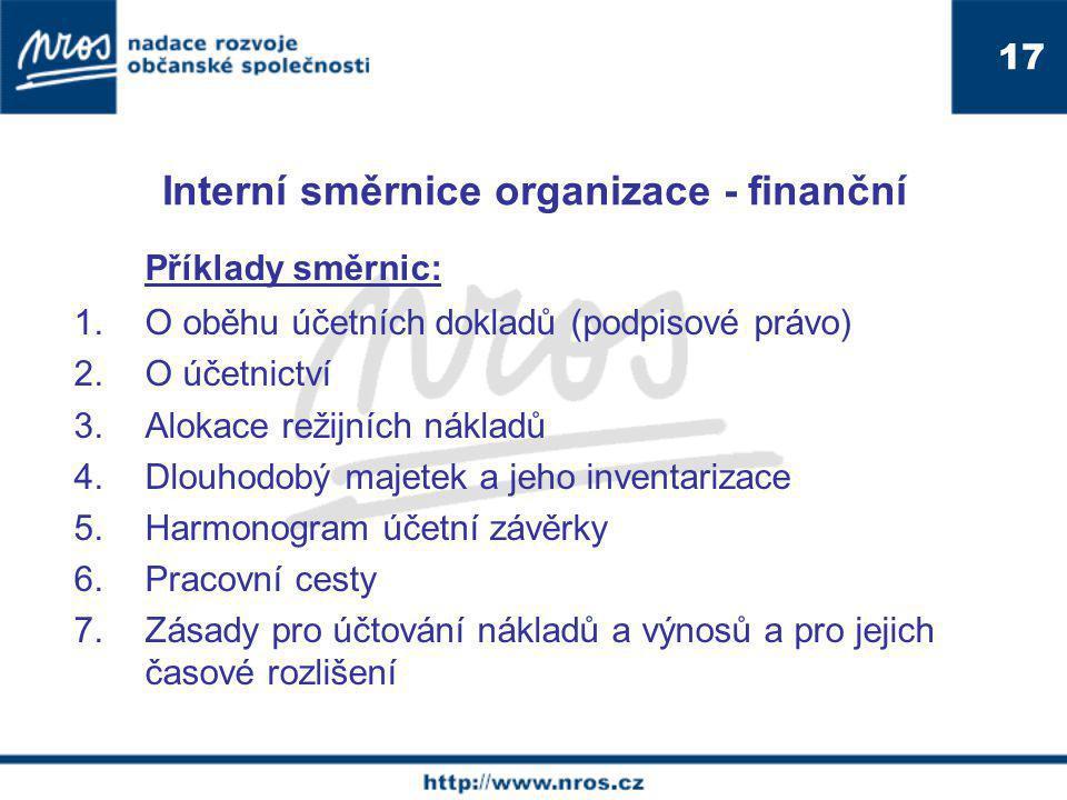 Interní směrnice organizace - finanční Příklady směrnic: 1.O oběhu účetních dokladů (podpisové právo) 2.O účetnictví 3.Alokace režijních nákladů 4.Dlouhodobý majetek a jeho inventarizace 5.Harmonogram účetní závěrky 6.Pracovní cesty 7.Zásady pro účtování nákladů a výnosů a pro jejich časové rozlišení 17