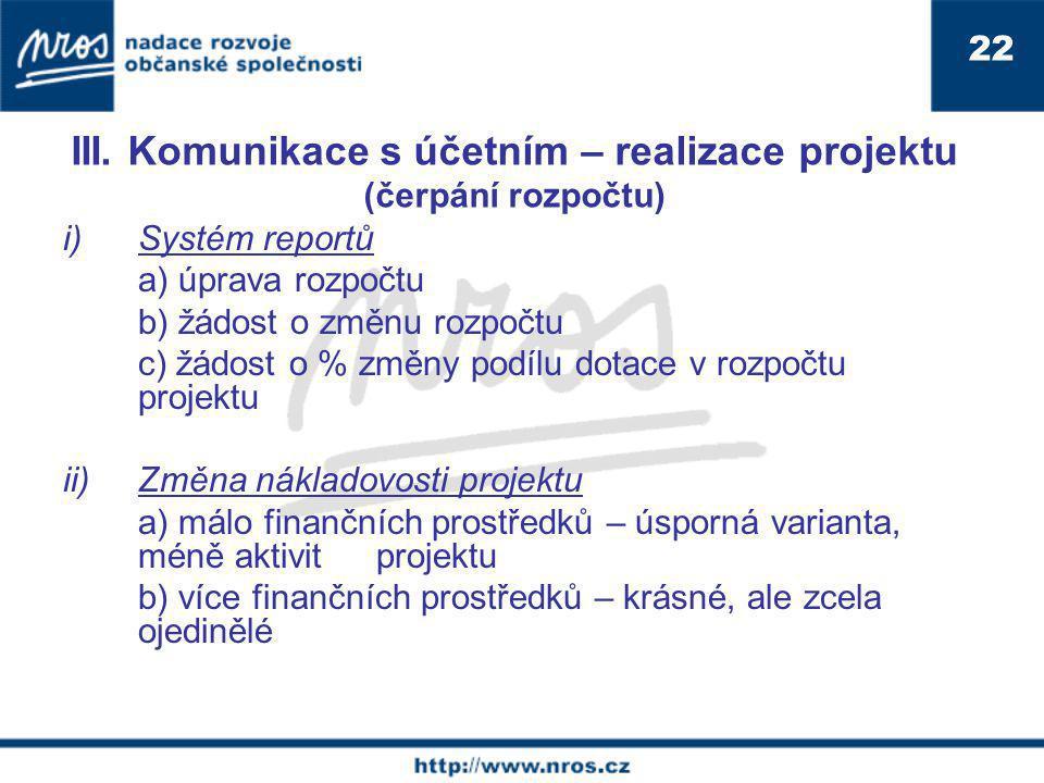 III. Komunikace s účetním – realizace projektu (čerpání rozpočtu) i)Systém reportů a) úprava rozpočtu b) žádost o změnu rozpočtu c) žádost o % změny p