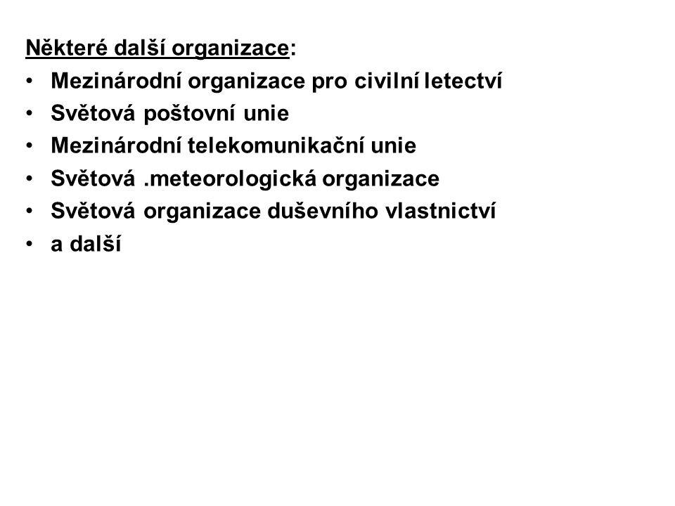 Některé další organizace: Mezinárodní organizace pro civilní letectví Světová poštovní unie Mezinárodní telekomunikační unie Světová.meteorologická or