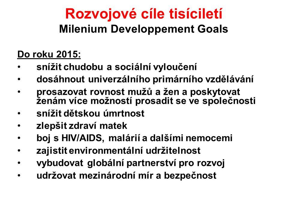 Rozvojové cíle tisíciletí Milenium Developpement Goals Do roku 2015: snížit chudobu a sociální vyloučení dosáhnout univerzálního primárního vzdělávání