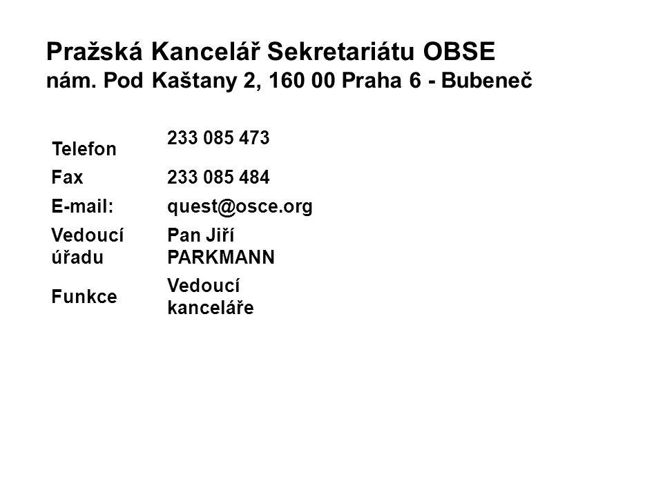 Pražská Kancelář Sekretariátu OBSE nám. Pod Kaštany 2, 160 00 Praha 6 - Bubeneč Telefon 233 085 473 Fax233 085 484 E-mail:quest@osce.org Vedoucí úřadu