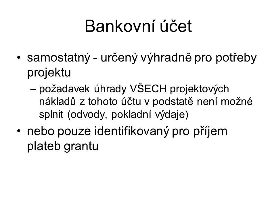 Bankovní účet samostatný - určený výhradně pro potřeby projektu –požadavek úhrady VŠECH projektových nákladů z tohoto účtu v podstatě není možné splni