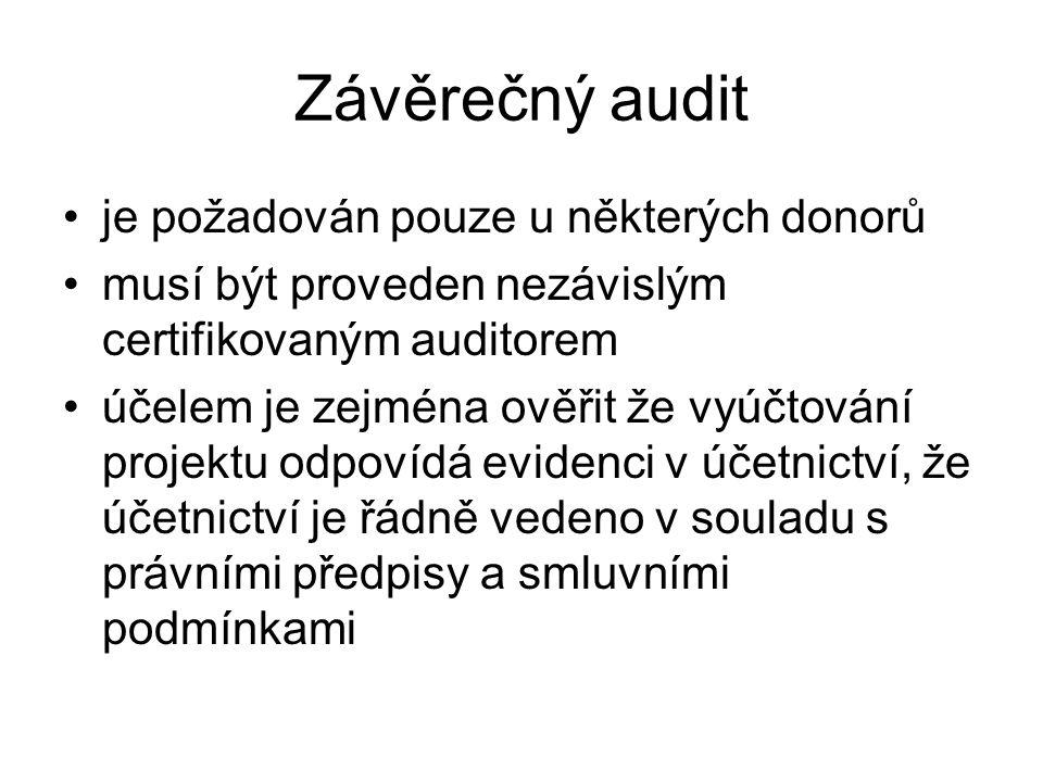 Závěrečný audit je požadován pouze u některých donorů musí být proveden nezávislým certifikovaným auditorem účelem je zejména ověřit že vyúčtování pro