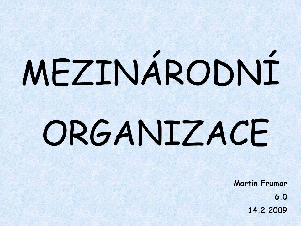 MEZINÁRODNÍ ORGANIZACE Martin Frumar 6.0 14.2.2009