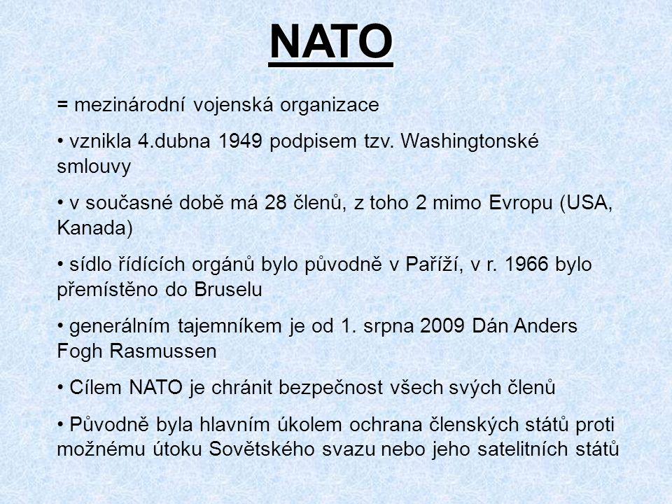 NATO = mezinárodní vojenská organizace vznikla 4.dubna 1949 podpisem tzv. Washingtonské smlouvy v současné době má 28 členů, z toho 2 mimo Evropu (USA