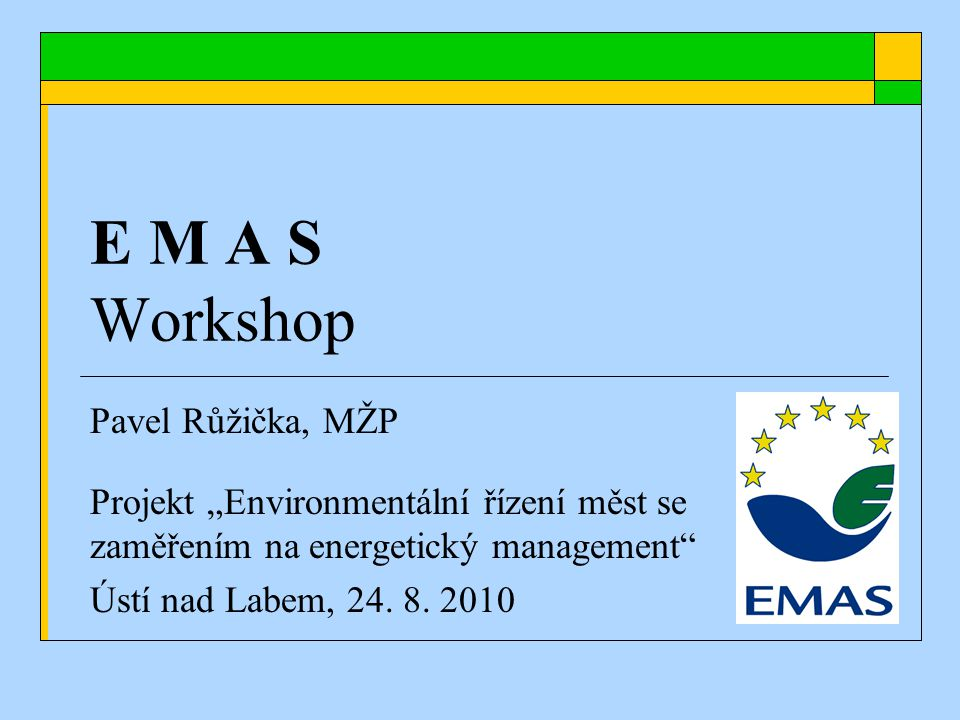 """E M A S Workshop Pavel Růžička, MŽP Projekt """"Environmentální řízení měst se zaměřením na energetický management Ústí nad Labem, 24."""