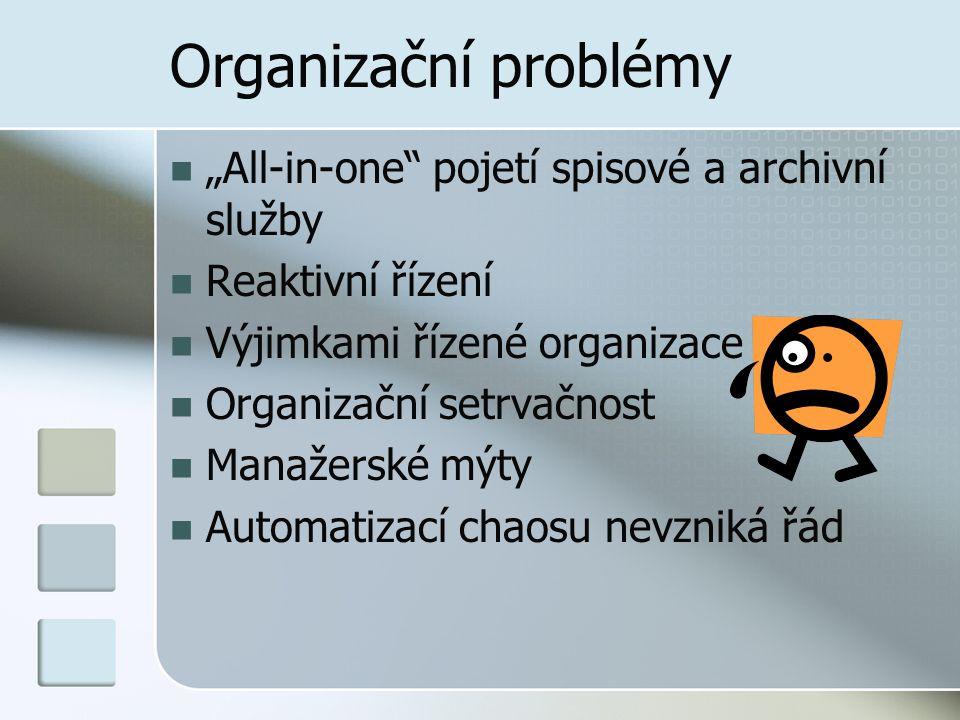"""Organizační problémy """"All-in-one pojetí spisové a archivní služby Reaktivní řízení Výjimkami řízené organizace Organizační setrvačnost Manažerské mýty Automatizací chaosu nevzniká řád"""