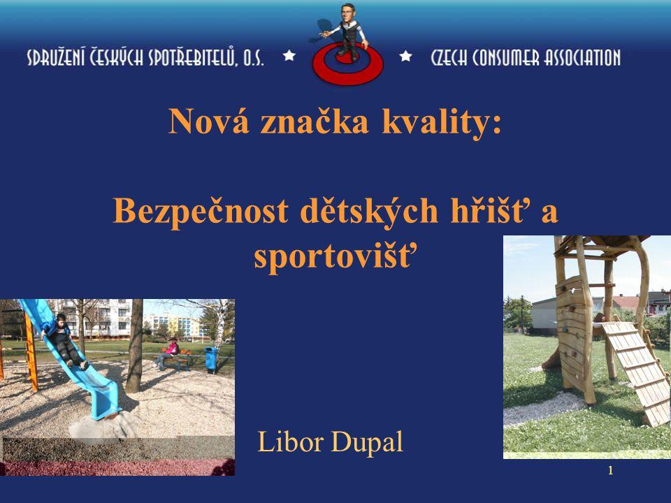 1 Nová značka kvality: Bezpečnost dětských hřišť a sportovišť Libor Dupal