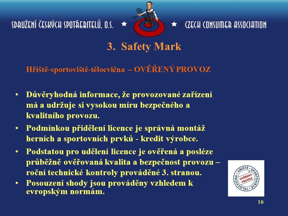 16 3. Safety Mark Hřiště-sportoviště-tělocvična – OVĚŘENÝ PROVOZ Důvěryhodná informace, že provozované zařízení má a udržuje si vysokou míru bezpečnéh