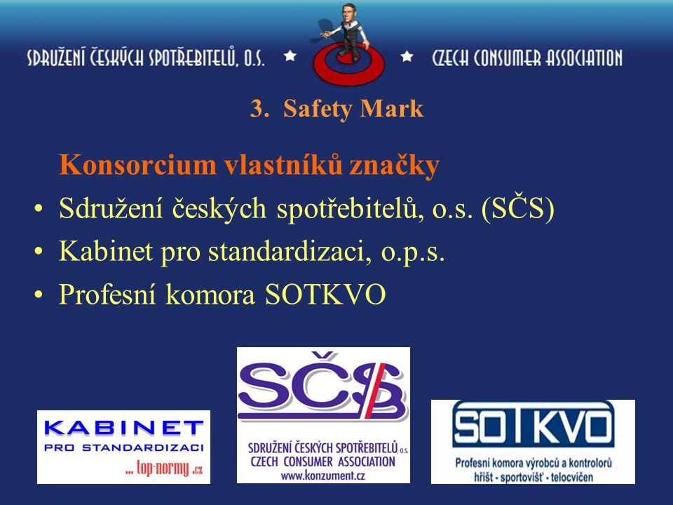 19 3. Safety Mark Konsorcium vlastníků značky Sdružení českých spotřebitelů, o.s. (SČS) Kabinet pro standardizaci, o.p.s. Profesní komora SOTKVO