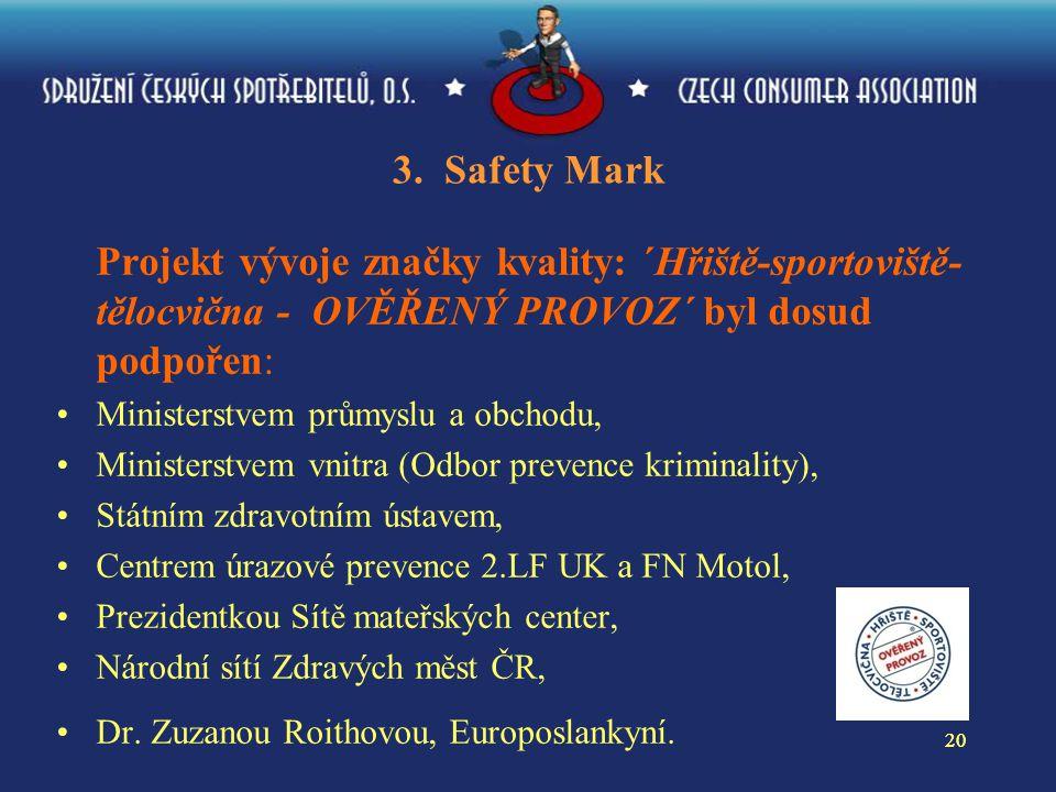 20 3. Safety Mark Projekt vývoje značky kvality: ´Hřiště-sportoviště- tělocvična - OVĚŘENÝ PROVOZ´ byl dosud podpořen: Ministerstvem průmyslu a obchod