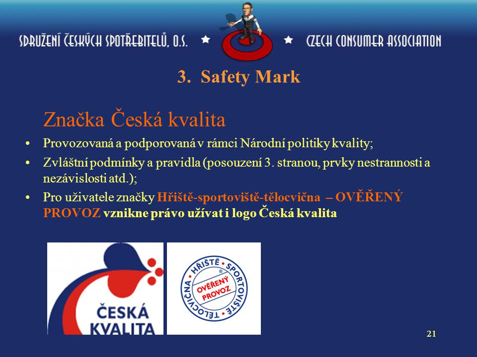 21 3. Safety Mark Značka Česká kvalita Provozovaná a podporovaná v rámci Národní politiky kvality; Zvláštní podmínky a pravidla (posouzení 3. stranou,