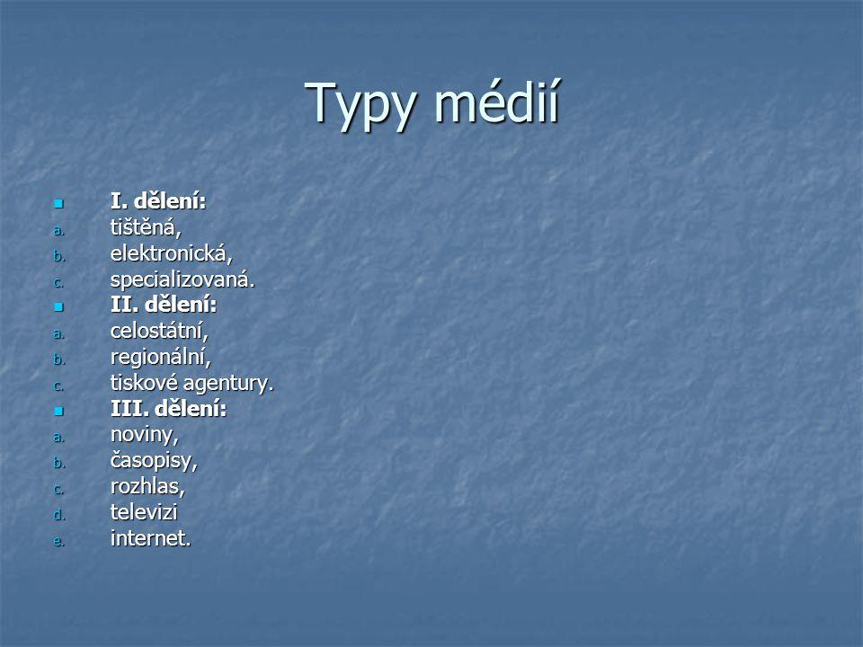 Typy médií I. dělení: I. dělení: a. tištěná, b. elektronická, c. specializovaná. II. dělení: II. dělení: a. celostátní, b. regionální, c. tiskové agen