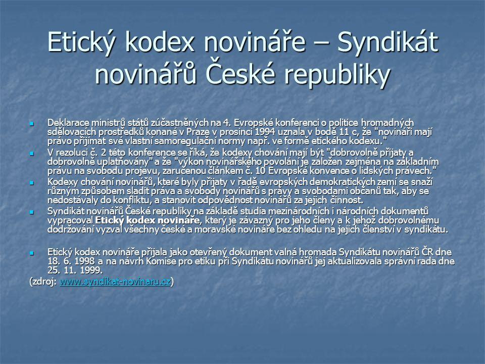 Etický kodex novináře – Syndikát novinářů České republiky Deklarace ministrů států zúčastněných na 4. Evropské konferenci o politice hromadných sdělov