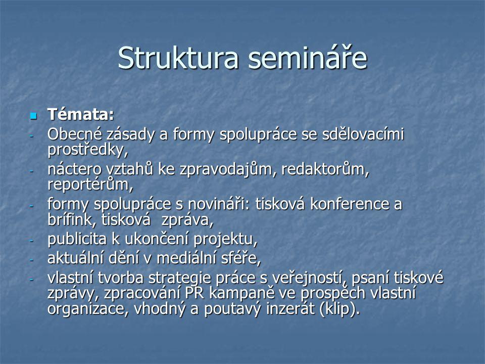 Struktura semináře Témata: Témata: - Obecné zásady a formy spolupráce se sdělovacími prostředky, - náctero vztahů ke zpravodajům, redaktorům, reportér