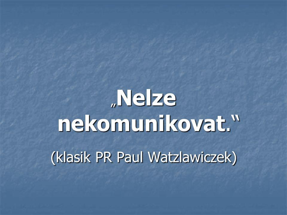 """ Nelze nekomunikovat."" (klasik PR Paul Watzlawiczek)"