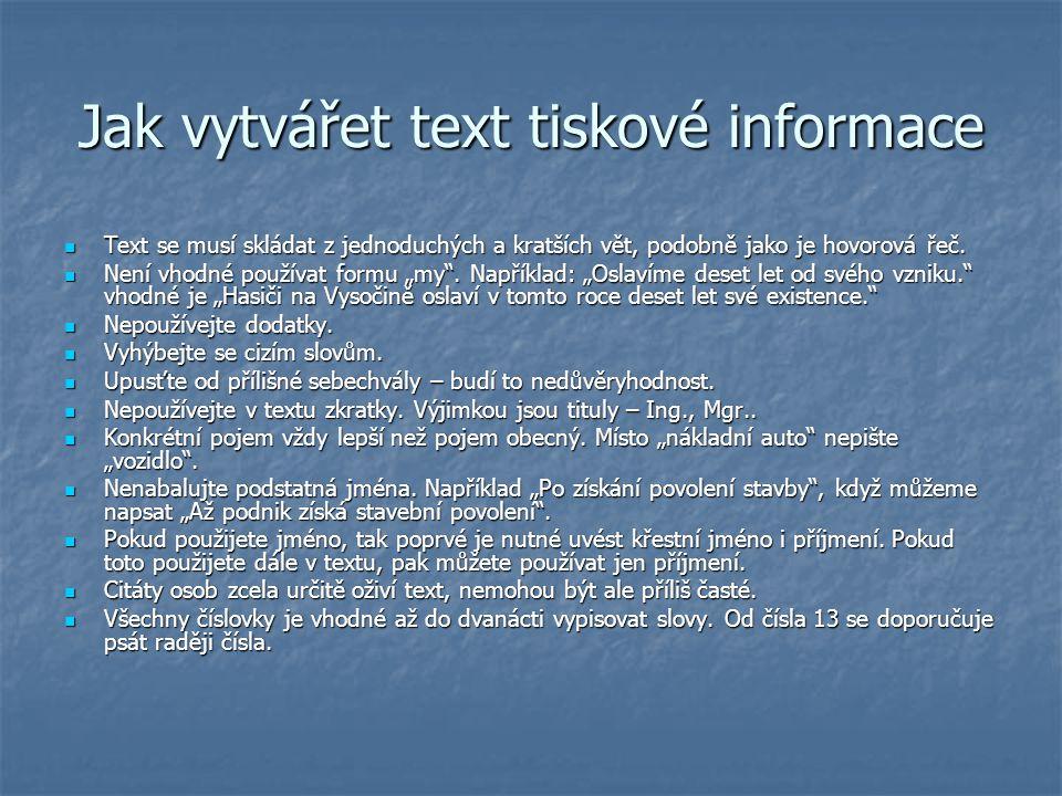 Jak vytvářet text tiskové informace Text se musí skládat z jednoduchých a kratších vět, podobně jako je hovorová řeč. Text se musí skládat z jednoduch
