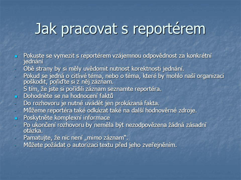 Jak pracovat s reportérem Pokuste se vymezit s reportérem vzájemnou odpovědnost za konkrétní jednání Pokuste se vymezit s reportérem vzájemnou odpověd