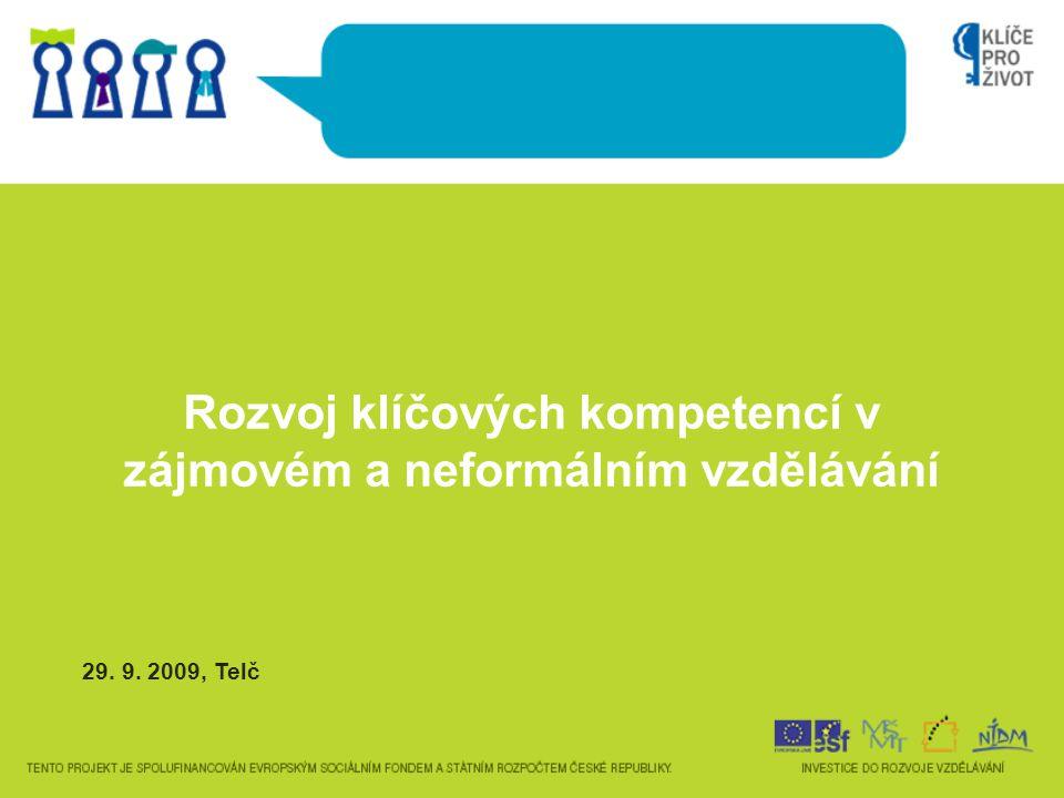 Rozvoj klíčových kompetencí v zájmovém a neformálním vzdělávání 29. 9. 2009, Telč