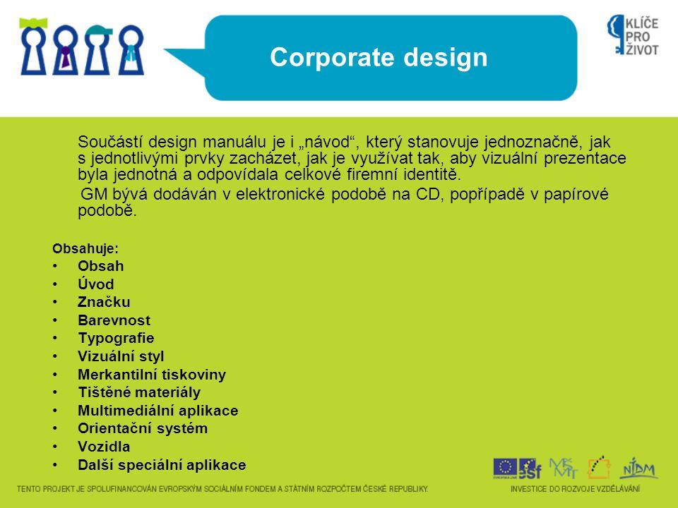"""Corporate design Součástí design manuálu je i """"návod"""", který stanovuje jednoznačně, jak s jednotlivými prvky zacházet, jak je využívat tak, aby vizuál"""