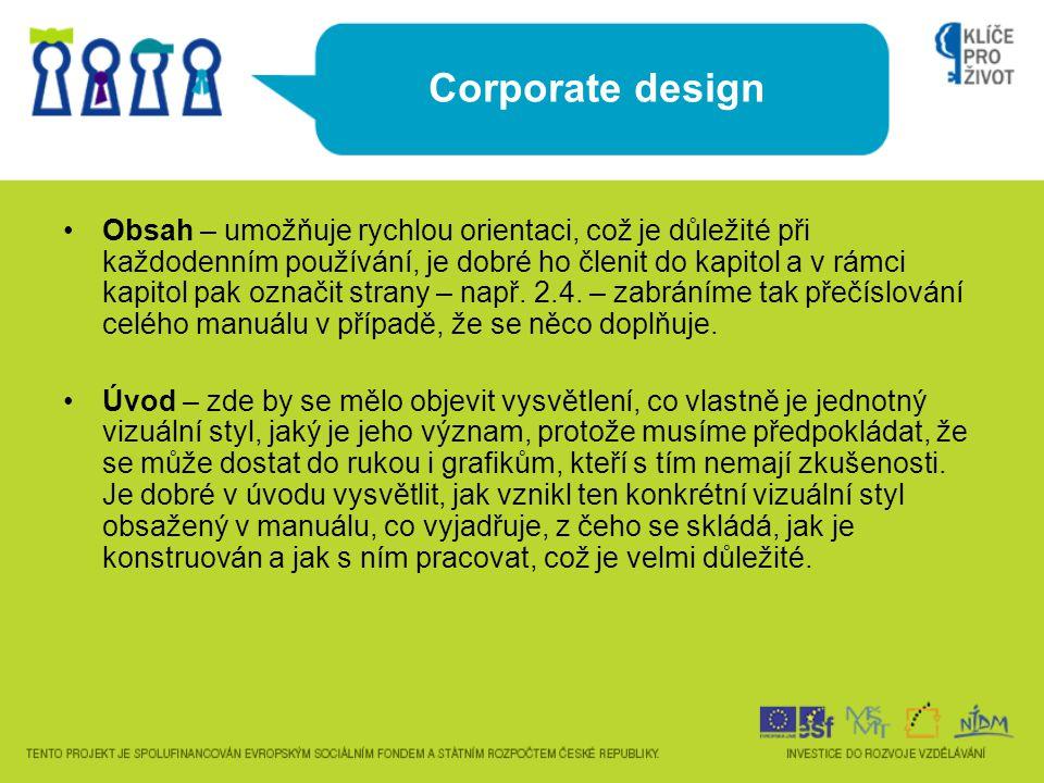 Corporate design Obsah – umožňuje rychlou orientaci, což je důležité při každodenním používání, je dobré ho členit do kapitol a v rámci kapitol pak oz