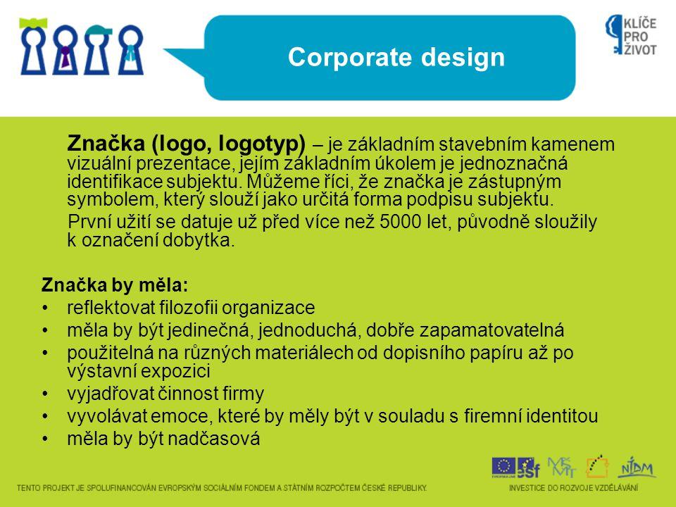 Corporate design Značka (logo, logotyp) – je základním stavebním kamenem vizuální prezentace, jejím základním úkolem je jednoznačná identifikace subje