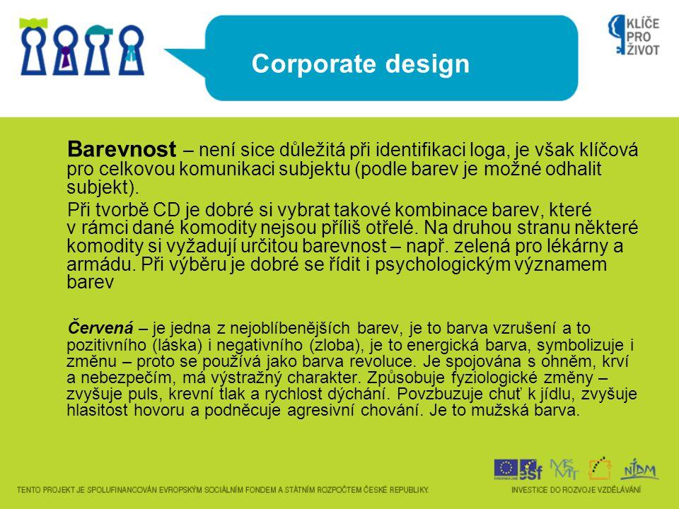 Corporate design Barevnost – není sice důležitá při identifikaci loga, je však klíčová pro celkovou komunikaci subjektu (podle barev je možné odhalit