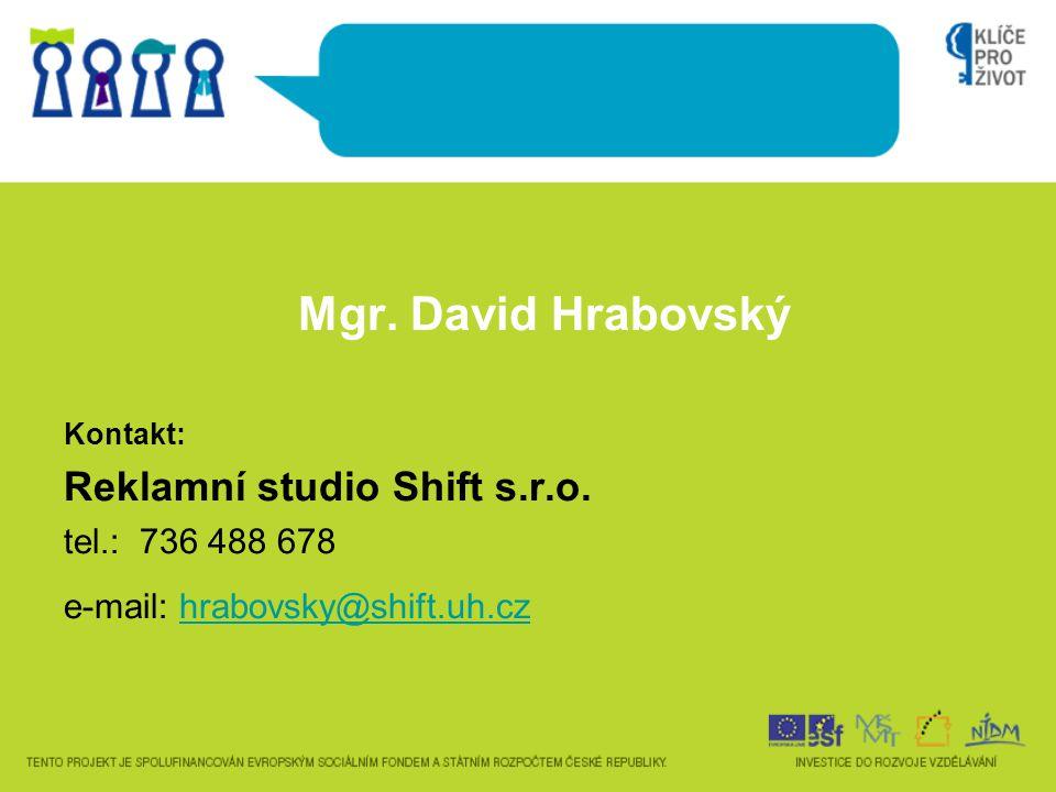 Mgr. David Hrabovský Kontakt: Reklamní studio Shift s.r.o. tel.: 736 488 678 e-mail: hrabovsky@shift.uh.czhrabovsky@shift.uh.cz