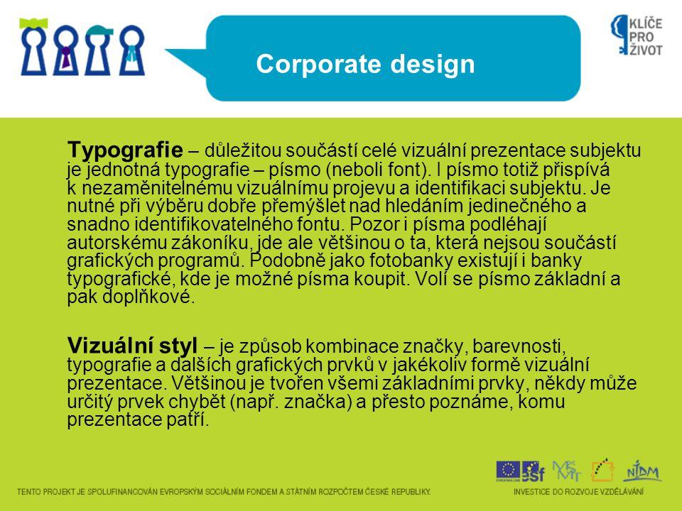 Corporate design Typografie – důležitou součástí celé vizuální prezentace subjektu je jednotná typografie – písmo (neboli font). I písmo totiž přispív