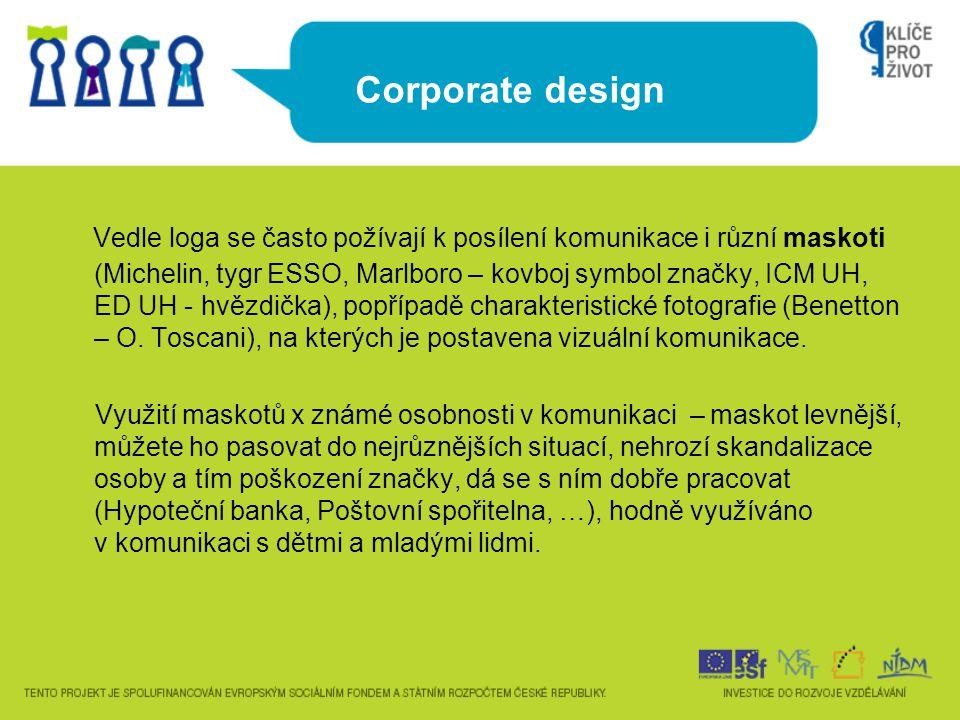 Corporate design Vedle loga se často požívají k posílení komunikace i různí maskoti (Michelin, tygr ESSO, Marlboro – kovboj symbol značky, ICM UH, ED