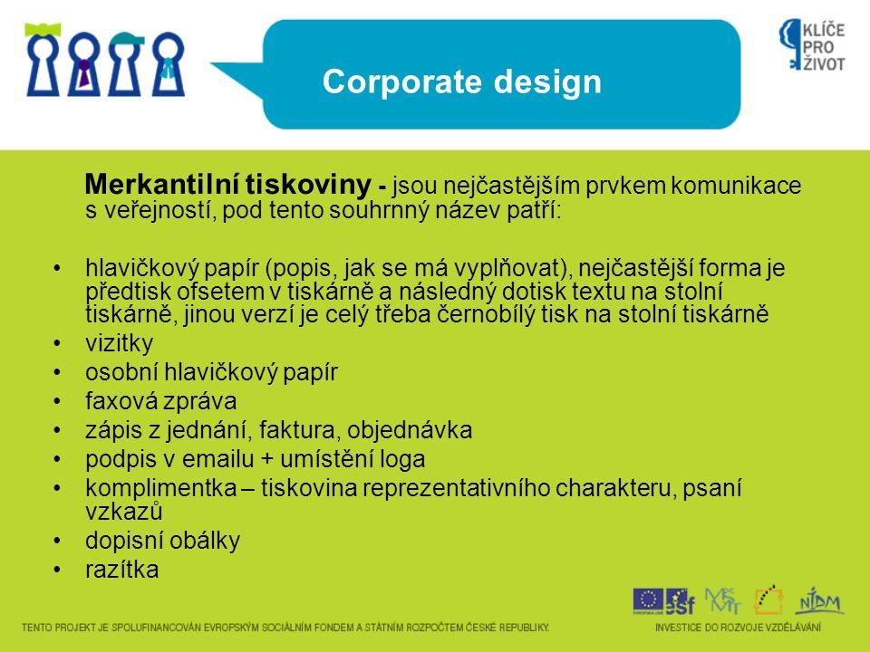 Corporate design Merkantilní tiskoviny - jsou nejčastějším prvkem komunikace s veřejností, pod tento souhrnný název patří: hlavičkový papír (popis, ja