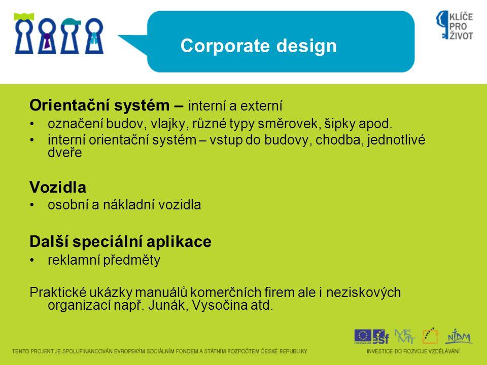 Corporate design Orientační systém – interní a externí označení budov, vlajky, různé typy směrovek, šipky apod. interní orientační systém – vstup do b
