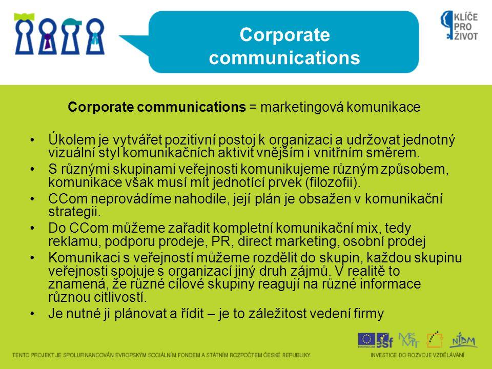 Corporate communications Corporate communications = marketingová komunikace Úkolem je vytvářet pozitivní postoj k organizaci a udržovat jednotný vizuá