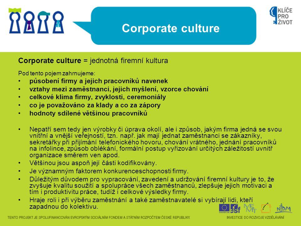 Corporate culture Corporate culture = jednotná firemní kultura Pod tento pojem zahrnujeme: působení firmy a jejich pracovníků navenek vztahy mezi zamě