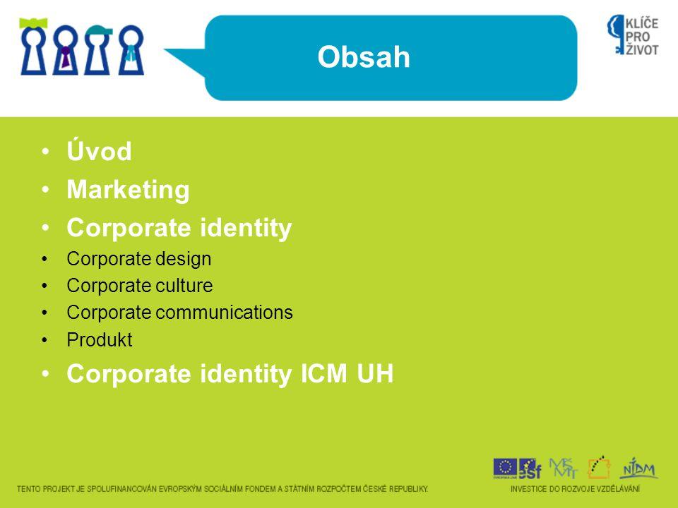 Obsah Úvod Marketing Corporate identity Corporate design Corporate culture Corporate communications Produkt Corporate identity ICM UH
