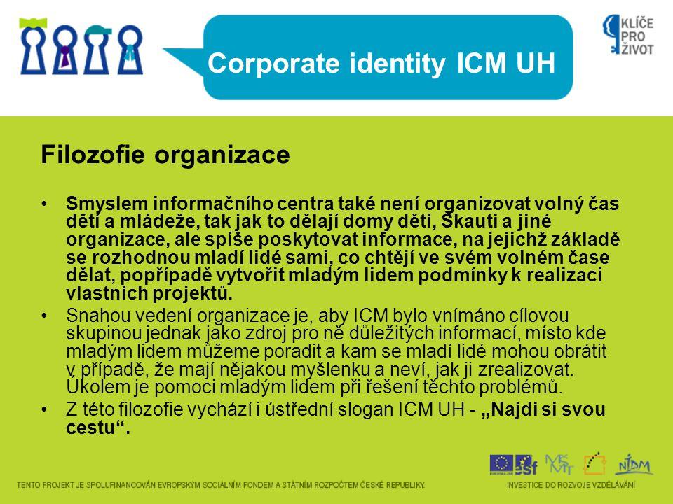 Corporate identity ICM UH Filozofie organizace Smyslem informačního centra také není organizovat volný čas dětí a mládeže, tak jak to dělají domy dětí