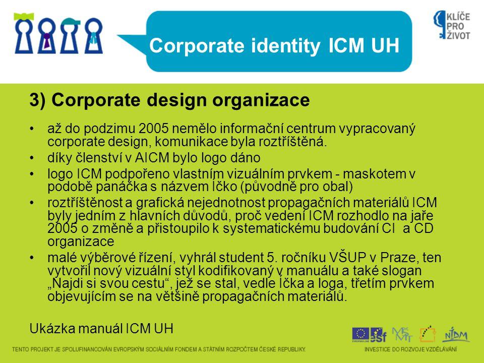 Corporate identity ICM UH 3) Corporate design organizace až do podzimu 2005 nemělo informační centrum vypracovaný corporate design, komunikace byla ro