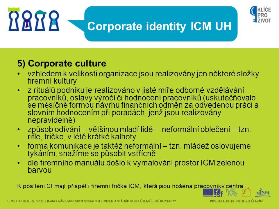 Corporate identity ICM UH 5) Corporate culture vzhledem k velikosti organizace jsou realizovány jen některé složky firemní kultury z rituálů podniku j